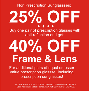 get special savings of 40% off eyeglass frame and lens packages and 25% off sunglasses